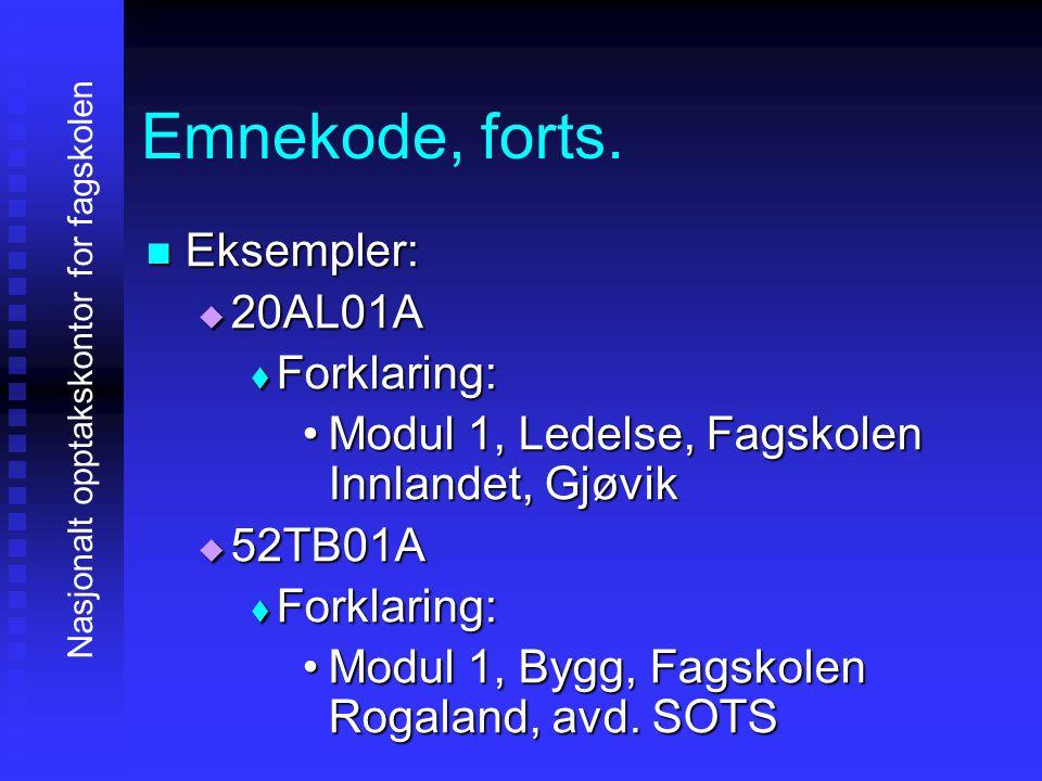 Emnekode, forts. EEEEksempler: 22220AL01A FFFForklaring: •M•M•M•Modul 1, Ledelse, Fagskolen Innlandet, Gjøvik 55552TB01A FFFForkla