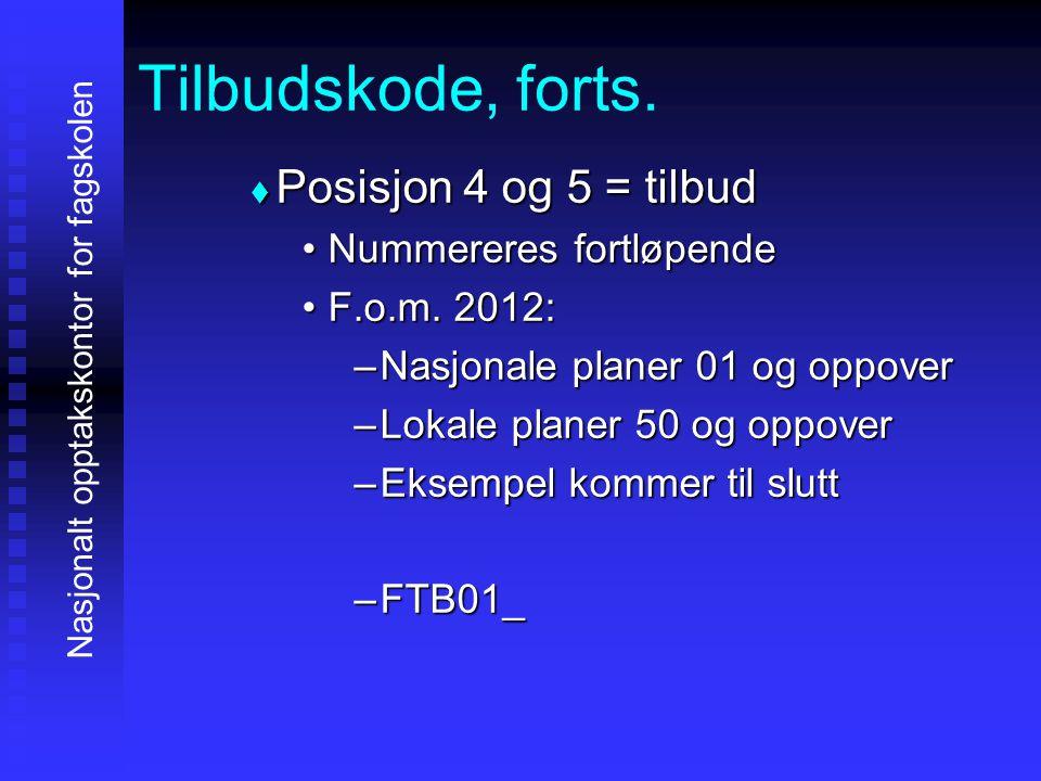 Tilbudskode, forts. PPPPosisjon 4 og 5 = tilbud •N•N•N•Nummereres fortløpende •F•F•F•F.o.m. 2012: –N–N–N–Nasjonale planer 01 og oppover –L–L–L–Lok