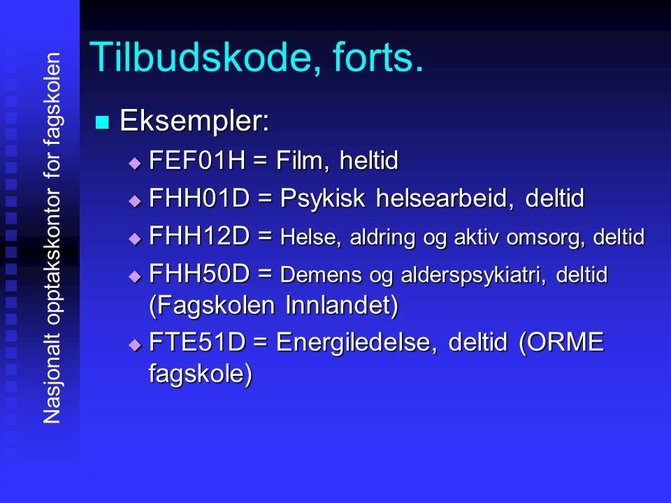 Tilbudskode, forts. EEEEksempler: FFFFEF01H = Film, heltid FFFFHH01D = Psykisk helsearbeid, deltid FFFFHH12D = Helse, aldring og aktiv