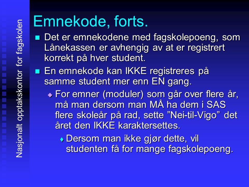 Emnekode, forts. DDDDet er emnekodene med fagskolepoeng, som Lånekassen er avhengig av at er registrert korrekt på hver student. EEEEn emnekod