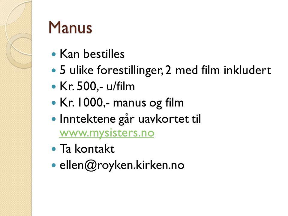 Manus  Kan bestilles  5 ulike forestillinger, 2 med film inkludert  Kr.