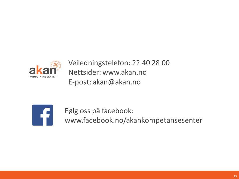 Følg oss på facebook: www.facebook.no/akankompetansesenter Veiledningstelefon: 22 40 28 00 Nettsider: www.akan.no E-post: akan@akan.no 13