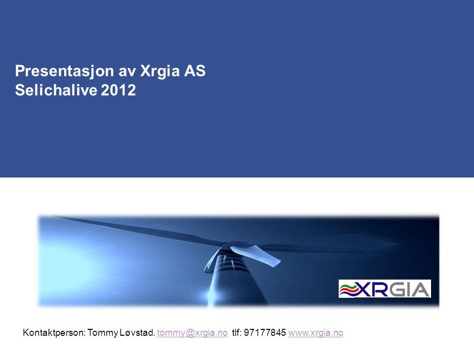 Presentasjon av Xrgia AS Selichalive 2012 Kontaktperson: Tommy Løvstad. tommy@xrgia.no tlf: 97177845 www.xrgia.notommy@xrgia.nowww.xrgia.no