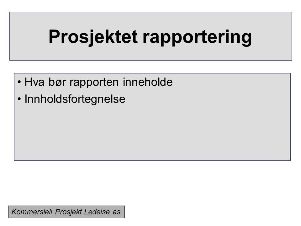 Prosjektet rapportering • Hva bør rapporten inneholde • Innholdsfortegnelse Kommersiell Prosjekt Ledelse as