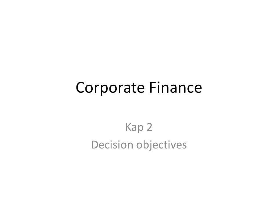 Corporate Finance Kap 2 Decision objectives