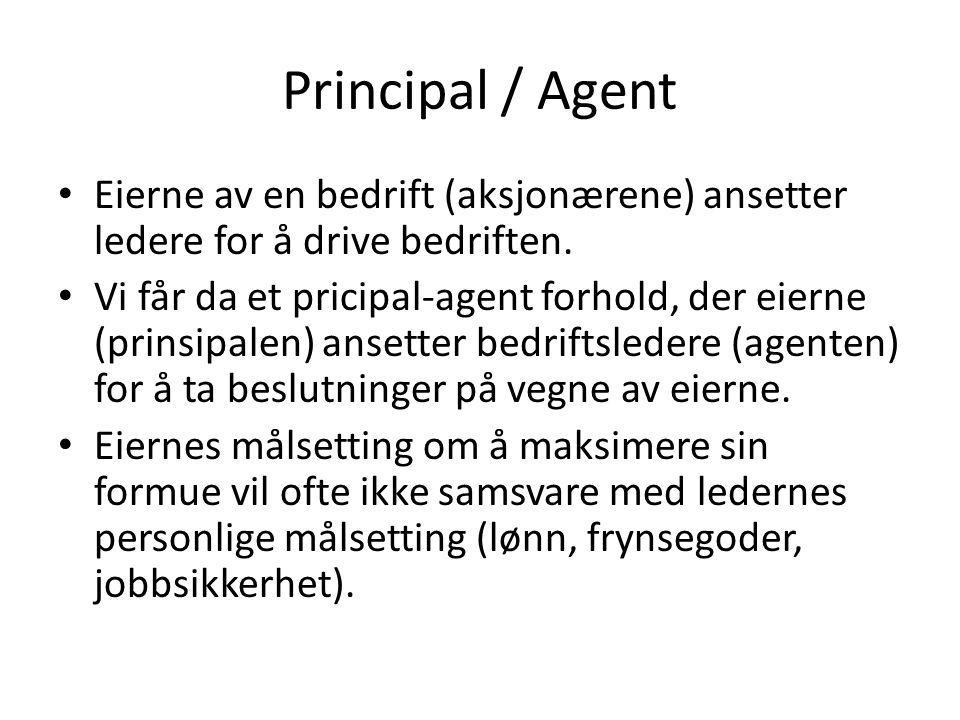 Principal / Agent • Eierne av en bedrift (aksjonærene) ansetter ledere for å drive bedriften. • Vi får da et pricipal-agent forhold, der eierne (prins