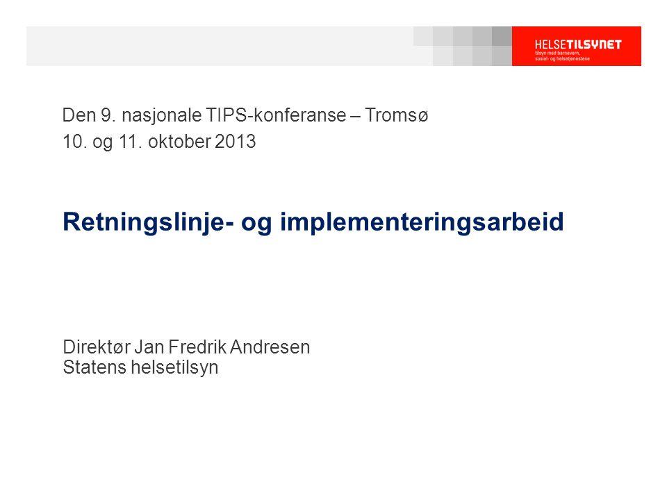 Retningslinje- og implementeringsarbeid Direktør Jan Fredrik Andresen Statens helsetilsyn Den 9. nasjonale TIPS-konferanse – Tromsø 10. og 11. oktober
