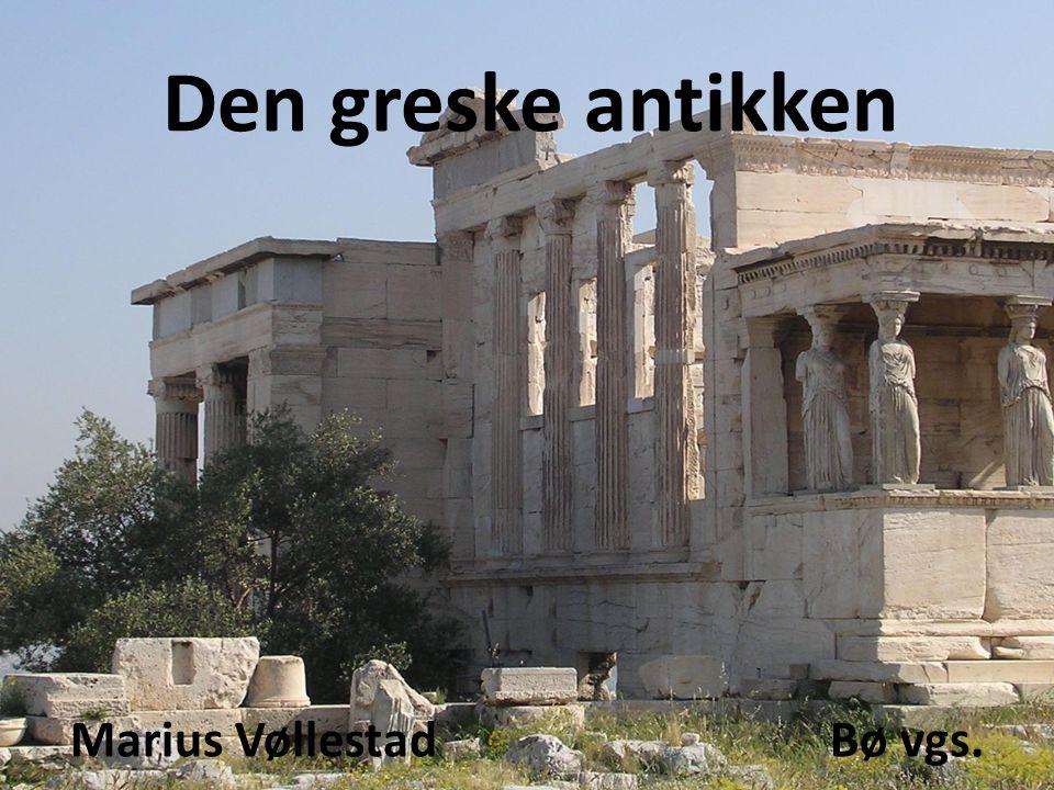 Plan for undervisningen  Om antikken  Greske bystater  Athen  Sparta  Gresk kunst og kultur  Filosofi og vitenskap  Grekere mot persere  Aleksander den store
