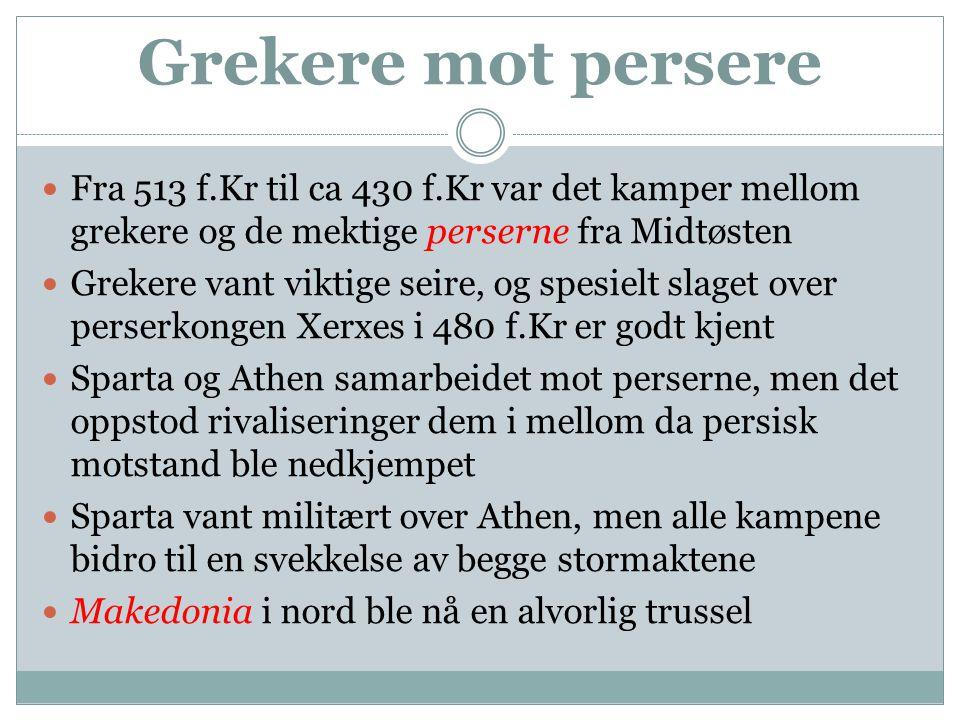 Grekere mot persere  Fra 513 f.Kr til ca 430 f.Kr var det kamper mellom grekere og de mektige perserne fra Midtøsten  Grekere vant viktige seire, og