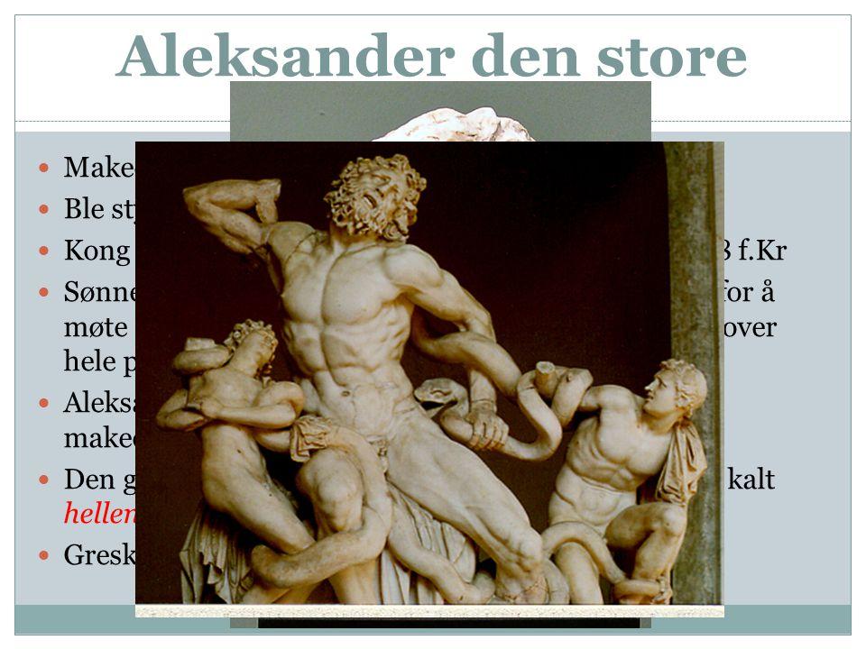 Aleksander den store  Makedonia var påvirket av gresk kultur  Ble styrt av en konge med et sterkt krigeraristokrati  Kong Filip tok makten over den