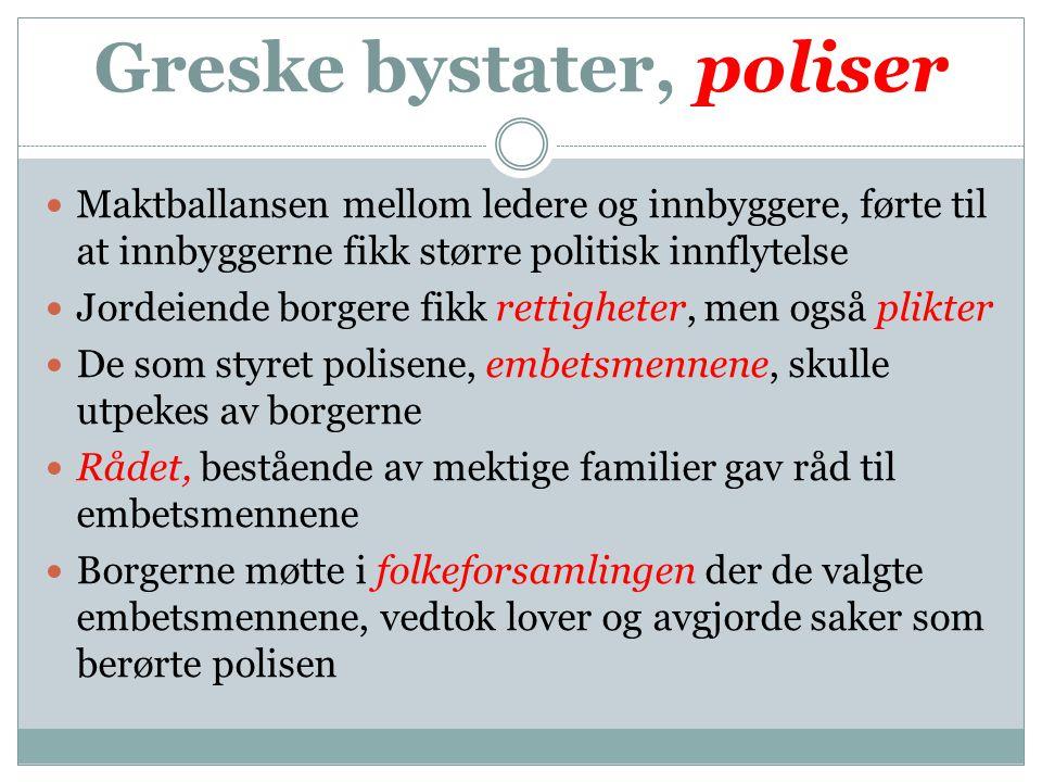 Styringssett Folkeforsamlingen (Borgere som valgte embetsmennene) Polis Embetsmennene (Styrte polisen) Rådet (Menn fra mektige familier gav råd til embetsmennene)