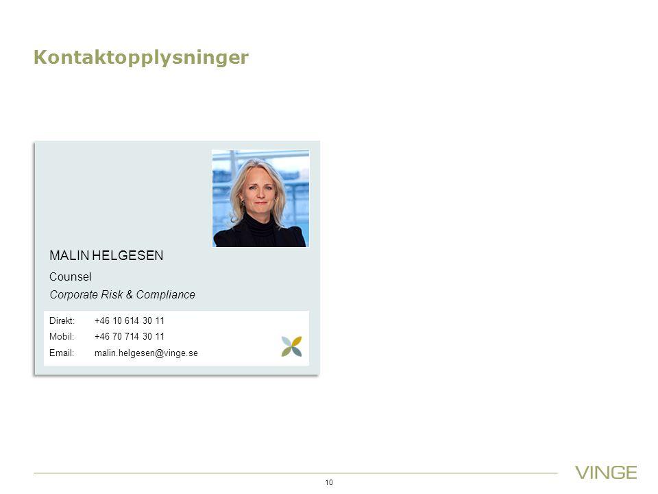 Kontaktopplysninger 10 MALIN HELGESEN Counsel Corporate Risk & Compliance Direkt: +46 10 614 30 11 Mobil: +46 70 714 30 11 Email: malin.helgesen@vinge.se