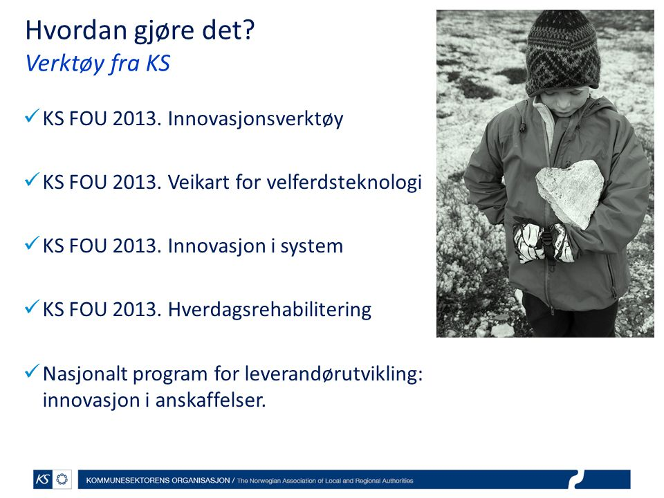Hvordan gjøre det.Verktøy fra KS  KS FOU 2013. Innovasjonsverktøy  KS FOU 2013.