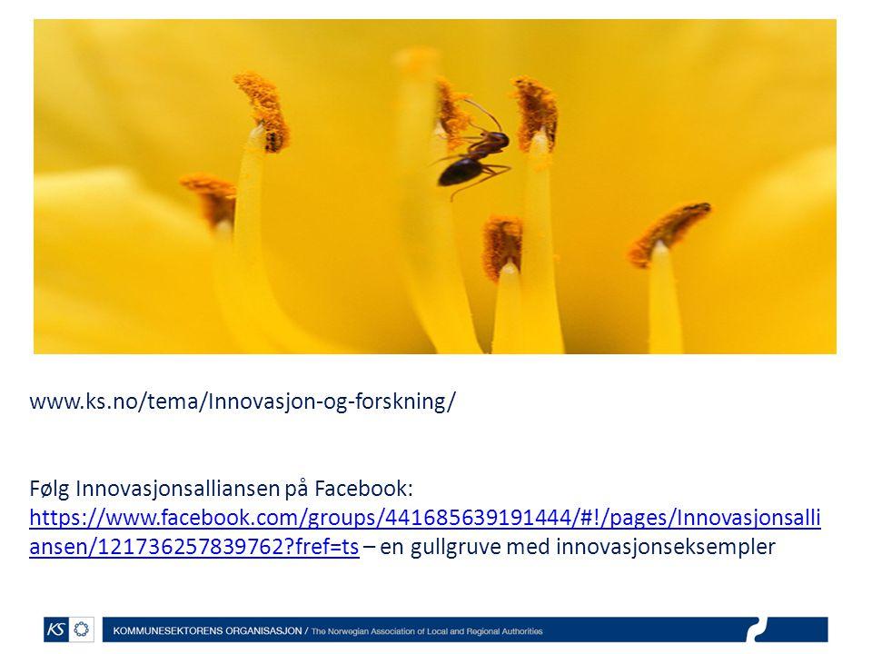 www.ks.no/tema/Innovasjon-og-forskning/ Følg Innovasjonsalliansen på Facebook: https://www.facebook.com/groups/441685639191444/#!/pages/Innovasjonsalli ansen/121736257839762?fref=ts – en gullgruve med innovasjonseksempler https://www.facebook.com/groups/441685639191444/#!/pages/Innovasjonsalli ansen/121736257839762?fref=ts