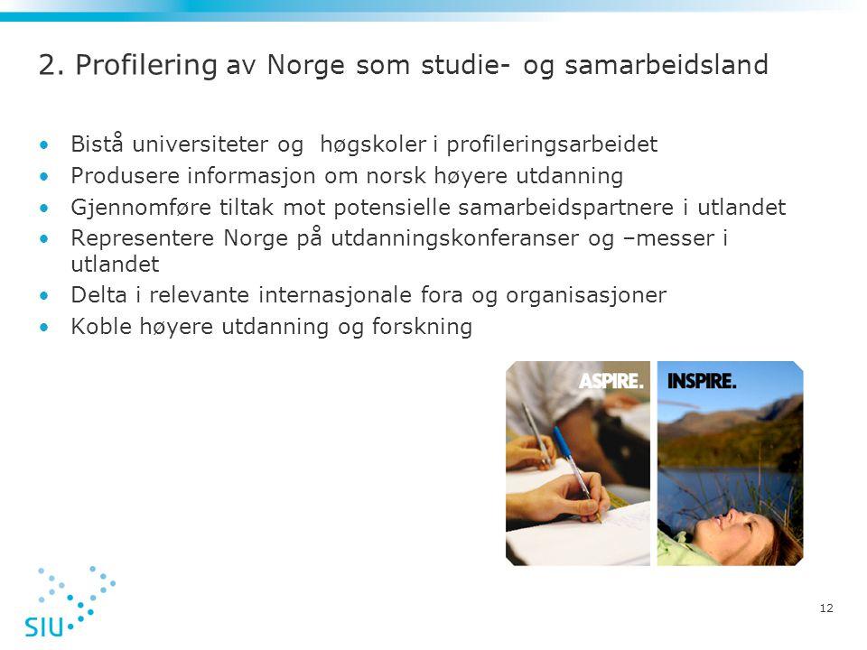 12 2. Profilering av Norge som studie- og samarbeidsland •Bistå universiteter og høgskoler i profileringsarbeidet •Produsere informasjon om norsk høye
