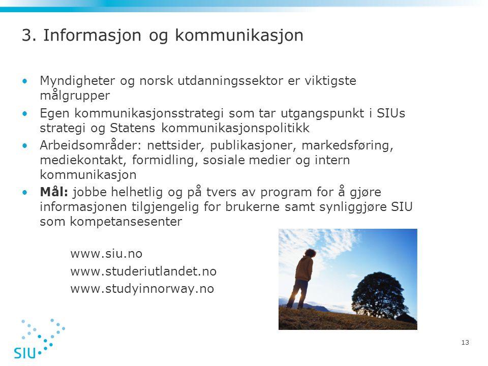 3. Informasjon og kommunikasjon •Myndigheter og norsk utdanningssektor er viktigste målgrupper •Egen kommunikasjonsstrategi som tar utgangspunkt i SIU