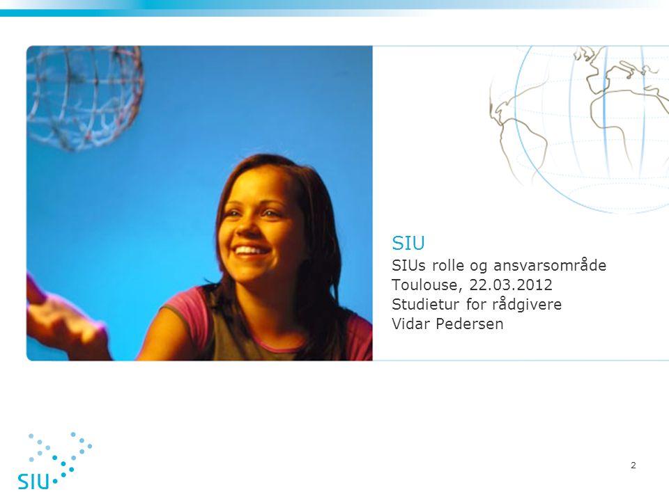 2 SIU SIUs rolle og ansvarsområde Toulouse, 22.03.2012 Studietur for rådgivere Vidar Pedersen