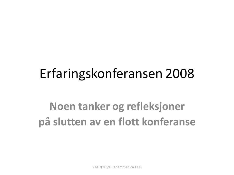 AAa /ØKS/Lillehammer 240908 Erfaringskonferansen 2008 Noen tanker og refleksjoner på slutten av en flott konferanse