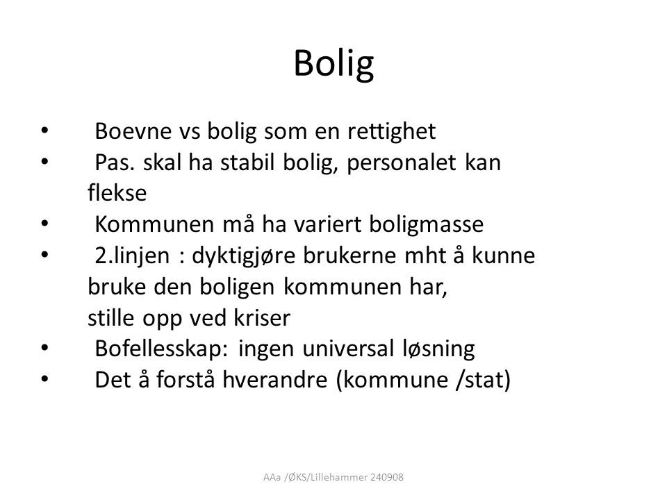 AAa /ØKS/Lillehammer 240908 Bolig • Boevne vs bolig som en rettighet • Pas. skal ha stabil bolig, personalet kan flekse • Kommunen må ha variert bolig
