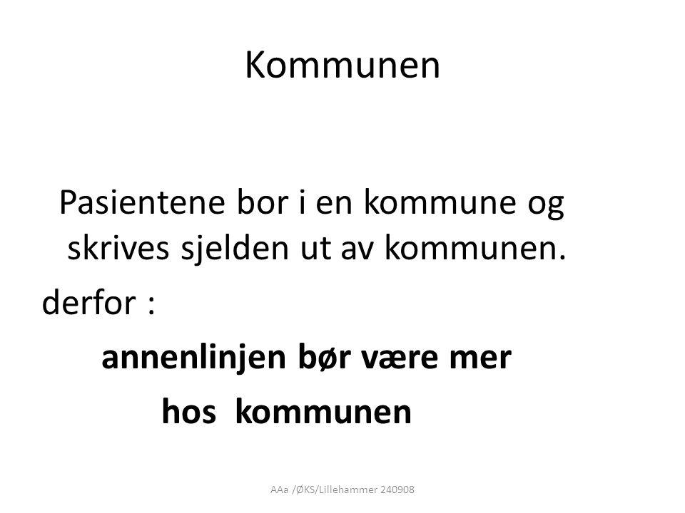 AAa /ØKS/Lillehammer 240908 Kommunen Pasientene bor i en kommune og skrives sjelden ut av kommunen. derfor : annenlinjen bør være mer hos kommunen