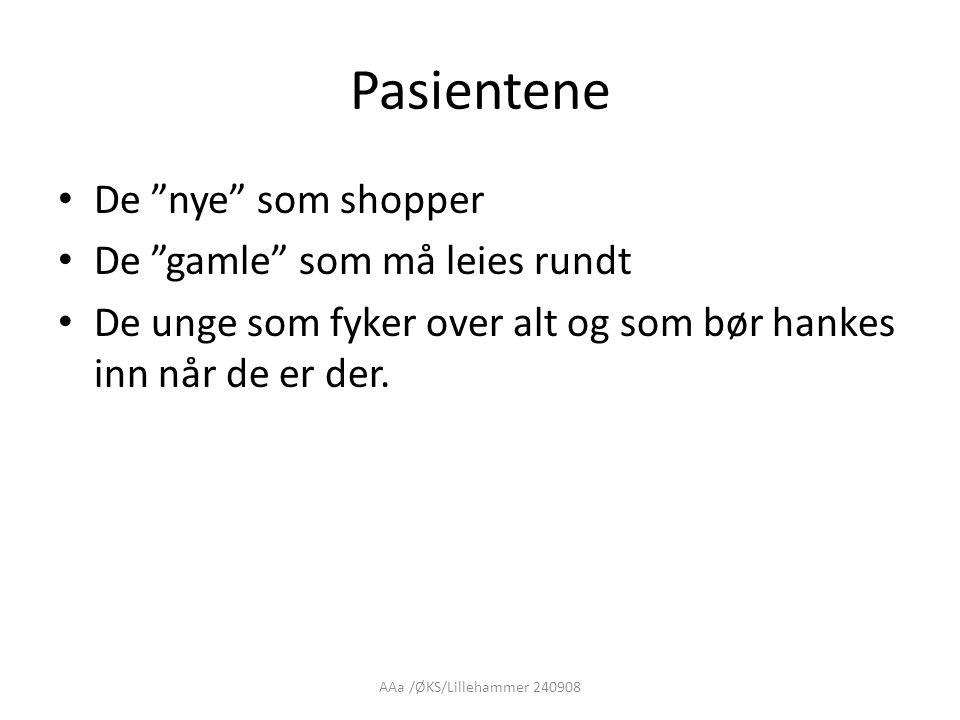 AAa /ØKS/Lillehammer 240908 Pasientene • De nye som shopper • De gamle som må leies rundt • De unge som fyker over alt og som bør hankes inn når de er der.
