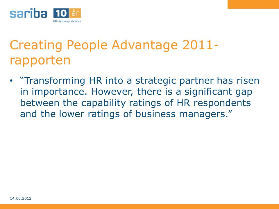 "Creating People Advantage 2011- rapporten • ""Transforming HR into a strategic partner has risen in importance. However, there is a significant gap bet"