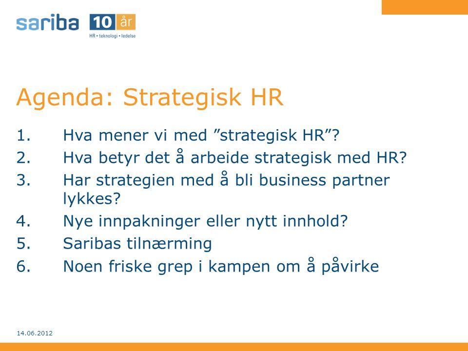 """Agenda: Strategisk HR 1.Hva mener vi med """"strategisk HR""""? 2.Hva betyr det å arbeide strategisk med HR? 3.Har strategien med å bli business partner lyk"""