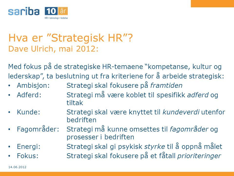 """Hva er """"Strategisk HR""""? Dave Ulrich, mai 2012: Med fokus på de strategiske HR-temaene """"kompetanse, kultur og lederskap"""", ta beslutning ut fra kriterie"""
