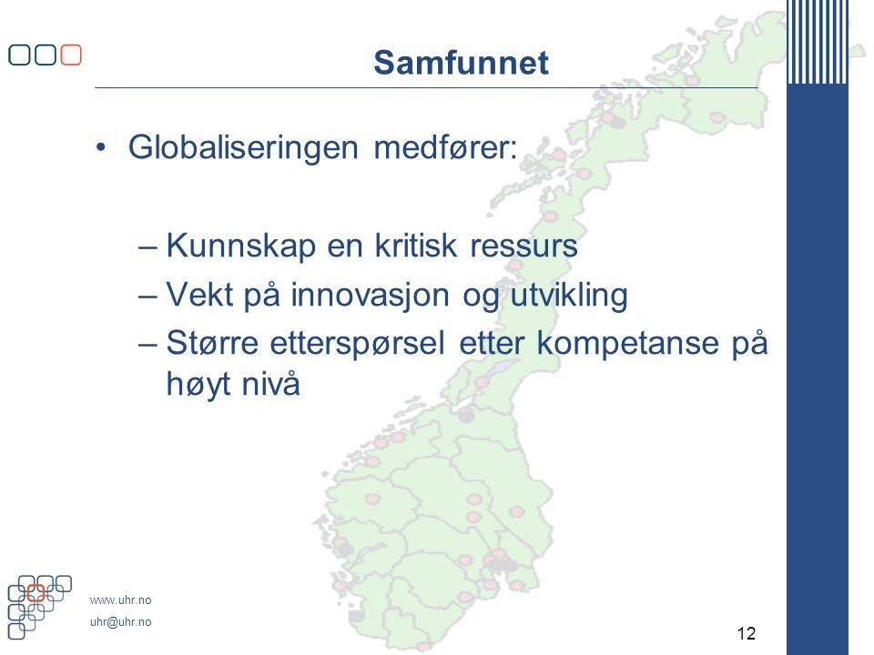 www.uhr.no uhr@uhr.no Samfunnet •Globaliseringen medfører: –Kunnskap en kritisk ressurs –Vekt på innovasjon og utvikling –Større etterspørsel etter kompetanse på høyt nivå 12