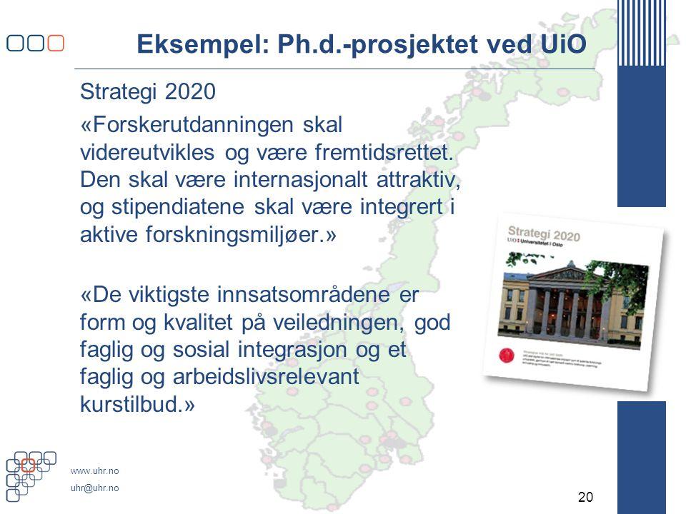 www.uhr.no uhr@uhr.no Eksempel: Ph.d.-prosjektet ved UiO Strategi 2020 «Forskerutdanningen skal videreutvikles og være fremtidsrettet.