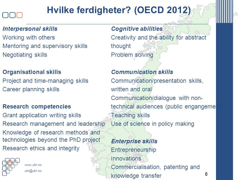 www.uhr.no uhr@uhr.no Hvilke ferdigheter? (OECD 2012) Interpersonal skills Working with others Mentoring and supervisory skills Negotiating skills Org