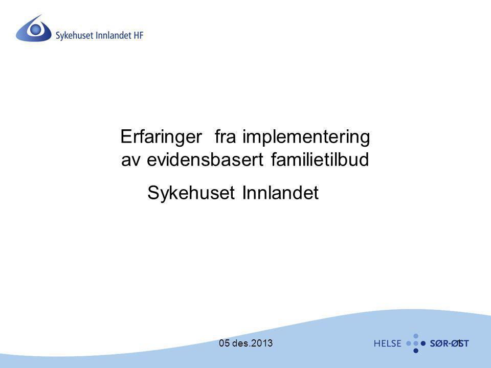 Erfaringer fra implementering av evidensbasert familietilbud Sykehuset Innlandet 105 des.2013