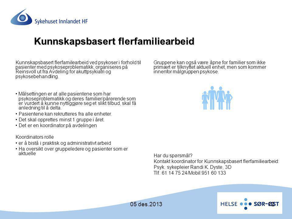 Kunnskapsbasert flerfamiliearbeid Kunnskapsbasert flerfamilearbeid ved psykoser i forhold til pasienter med psykoseproblematikk, organiseres på Reinsv