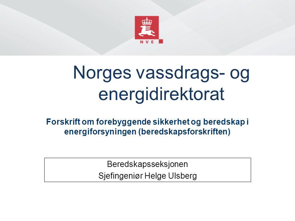 Norges vassdrags- og energidirektorat Beredskapsseksjonen Sjefingeniør Helge Ulsberg Forskrift om forebyggende sikkerhet og beredskap i energiforsynin