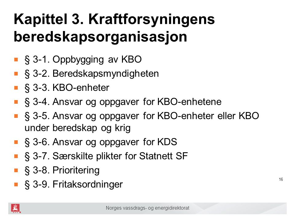 Norges vassdrags- og energidirektorat Kapittel 3. Kraftforsyningens beredskapsorganisasjon ■ § 3-1. Oppbygging av KBO ■ § 3-2. Beredskapsmyndigheten ■