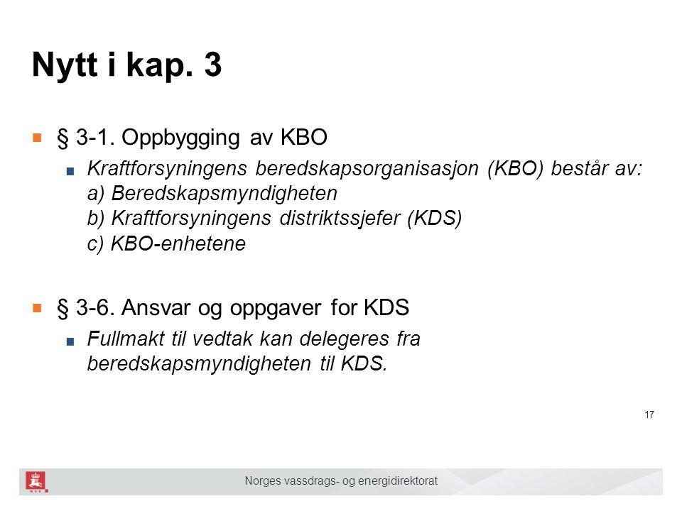 Norges vassdrags- og energidirektorat Nytt i kap. 3 ■ § 3-1. Oppbygging av KBO ■ Kraftforsyningens beredskapsorganisasjon (KBO) består av: a) Beredska