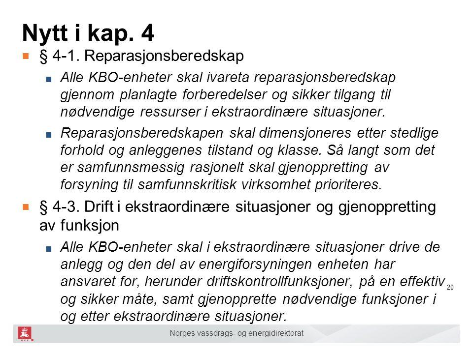 Norges vassdrags- og energidirektorat Nytt i kap. 4 ■ § 4-1. Reparasjonsberedskap ■ Alle KBO-enheter skal ivareta reparasjonsberedskap gjennom planlag