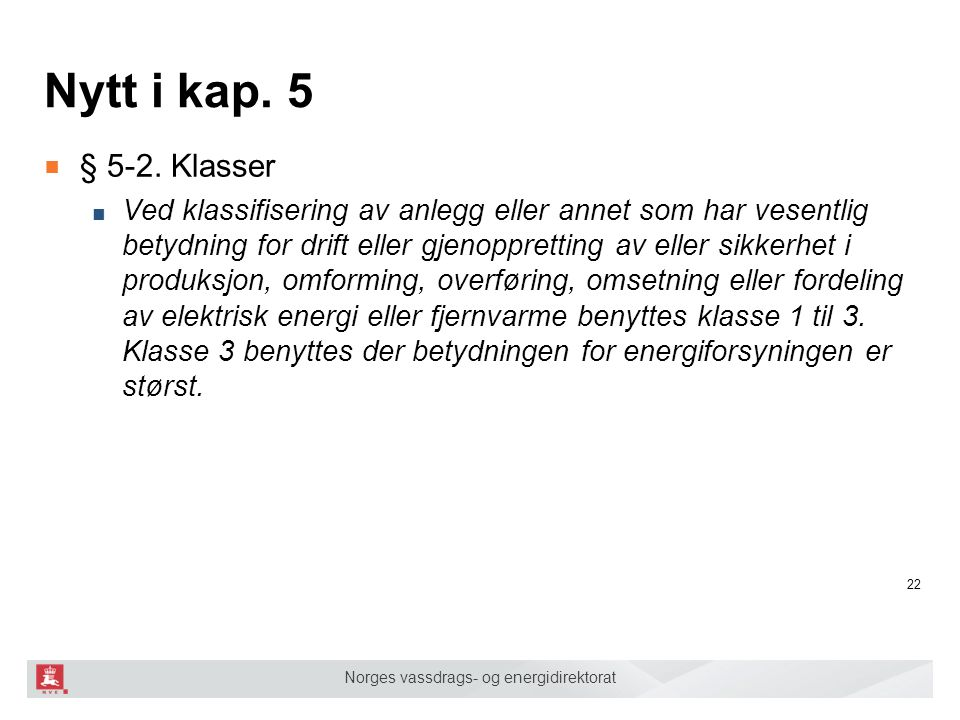 Norges vassdrags- og energidirektorat Nytt i kap. 5 ■ § 5-2. Klasser ■ Ved klassifisering av anlegg eller annet som har vesentlig betydning for drift