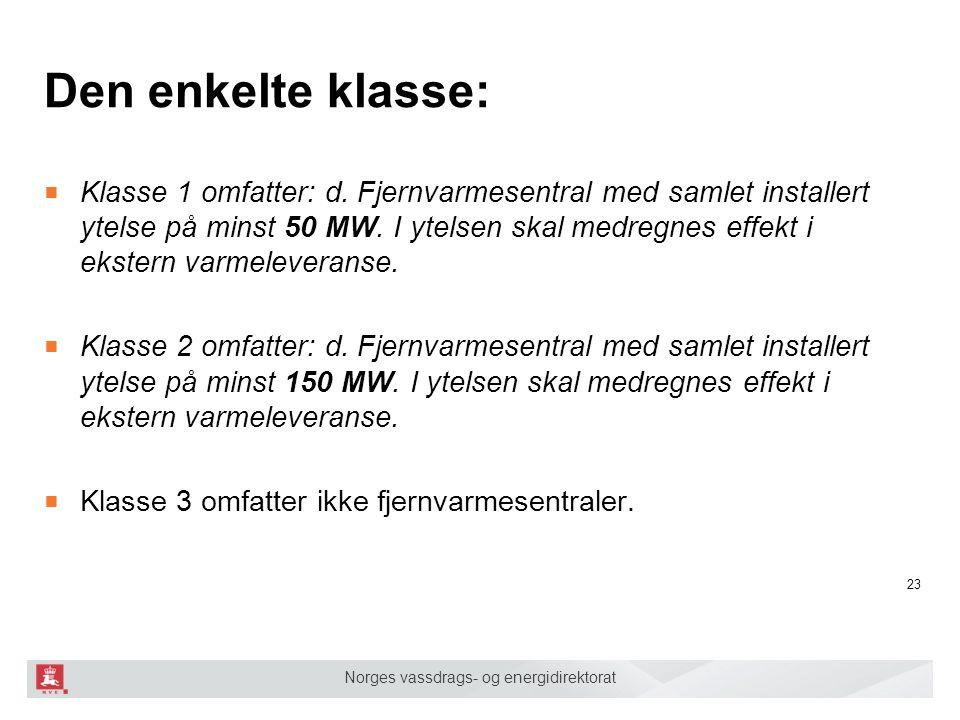 Norges vassdrags- og energidirektorat Den enkelte klasse: ■ Klasse 1 omfatter: d. Fjernvarmesentral med samlet installert ytelse på minst 50 MW. I yte
