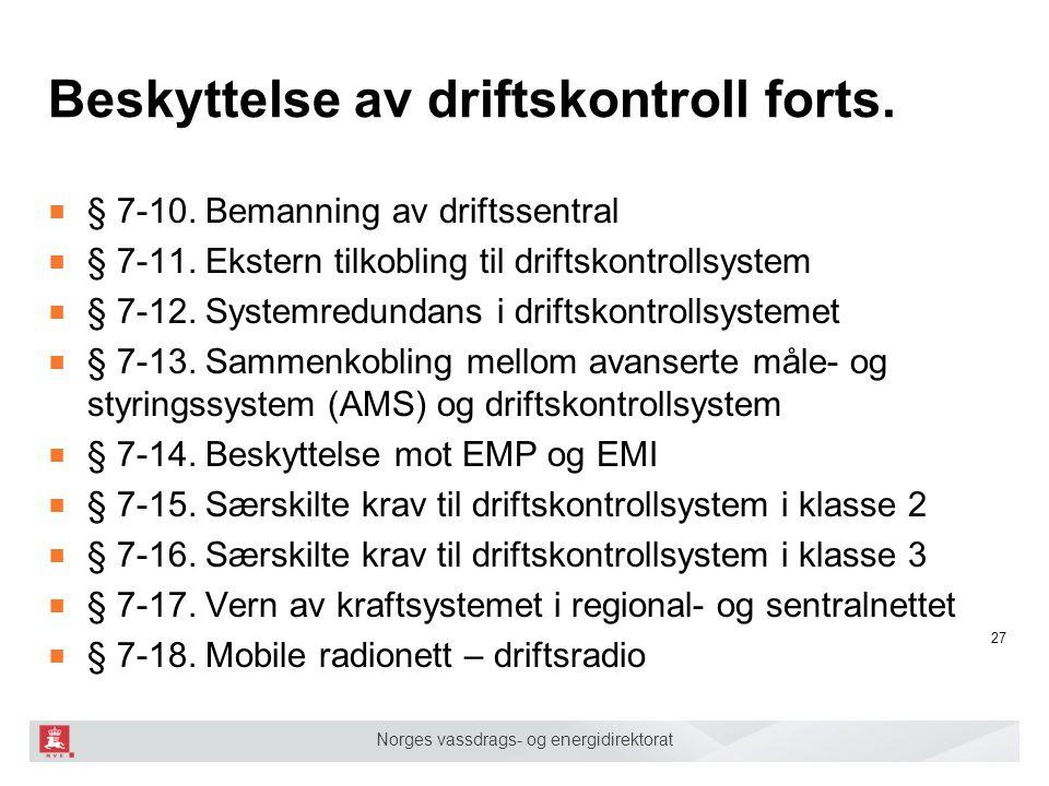 Norges vassdrags- og energidirektorat Beskyttelse av driftskontroll forts. ■ § 7-10. Bemanning av driftssentral ■ § 7-11. Ekstern tilkobling til drift