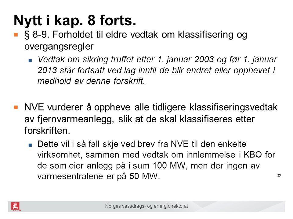 Norges vassdrags- og energidirektorat Nytt i kap. 8 forts. ■ § 8-9. Forholdet til eldre vedtak om klassifisering og overgangsregler ■ Vedtak om sikrin