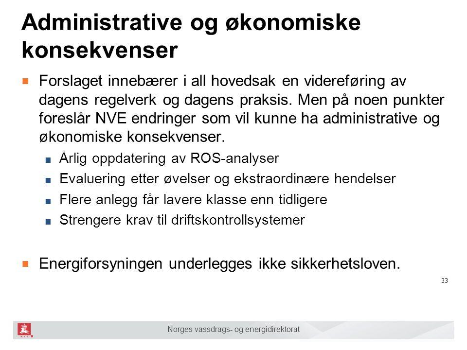 Norges vassdrags- og energidirektorat Administrative og økonomiske konsekvenser ■ Forslaget innebærer i all hovedsak en videreføring av dagens regelverk og dagens praksis.