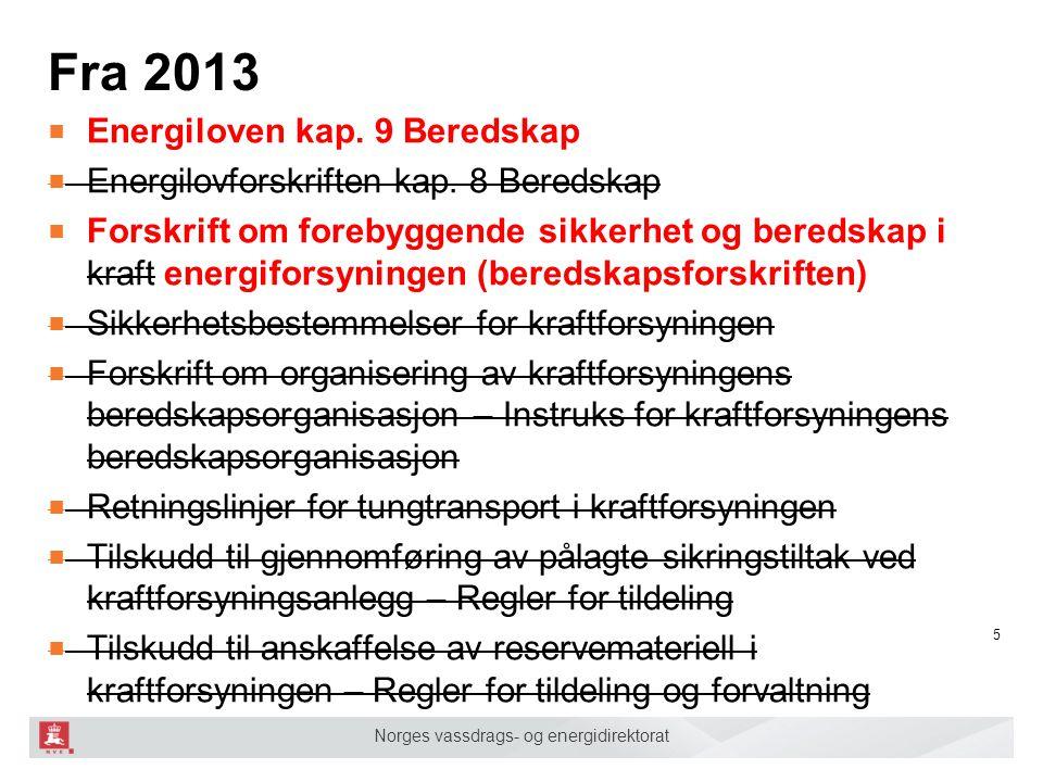 Norges vassdrags- og energidirektorat Fra 2013 ■ Energiloven kap. 9 Beredskap ■ Energilovforskriften kap. 8 Beredskap ■ Forskrift om forebyggende sikk