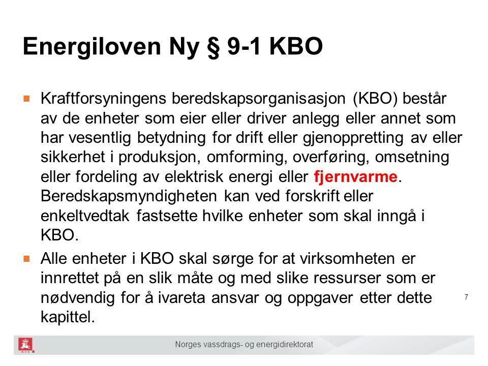 Norges vassdrags- og energidirektorat Energiloven Ny § 9-1 KBO ■ Kraftforsyningens beredskapsorganisasjon (KBO) består av de enheter som eier eller dr