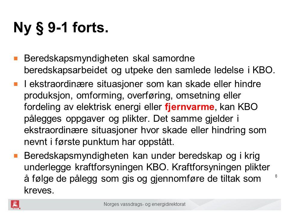 Norges vassdrags- og energidirektorat Ny § 9-1 forts. ■ Beredskapsmyndigheten skal samordne beredskapsarbeidet og utpeke den samlede ledelse i KBO. ■