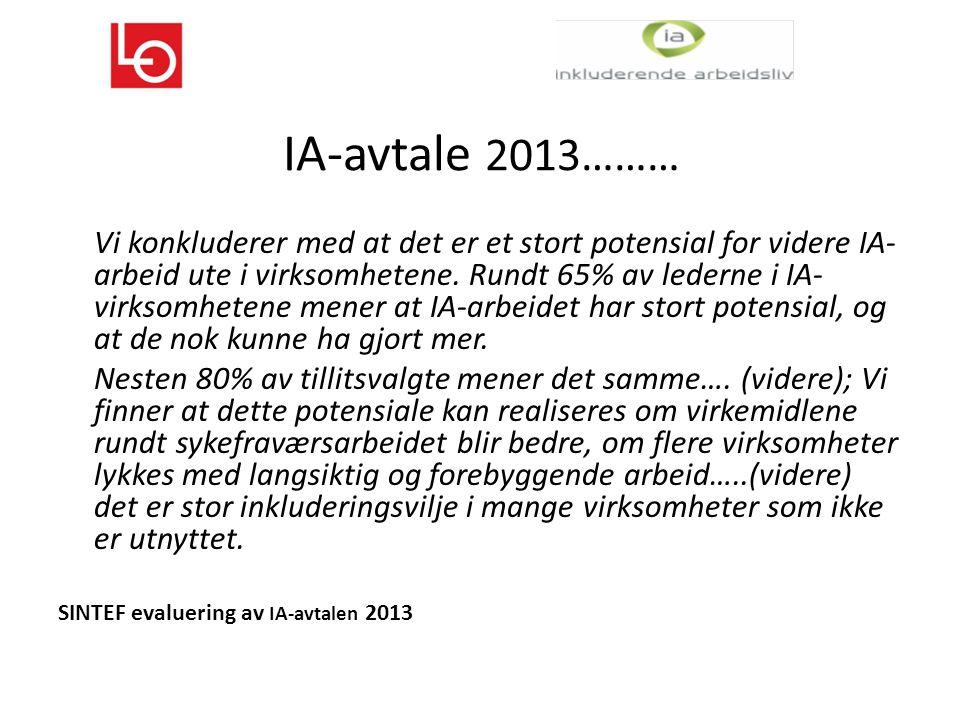 IA-avtale 2013……… Vi konkluderer med at det er et stort potensial for videre IA- arbeid ute i virksomhetene.