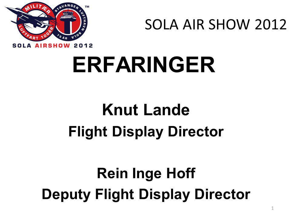 SOLA AIR SHOW 2012 ERFARINGER Knut Lande Flight Display Director Rein Inge Hoff Deputy Flight Display Director 1