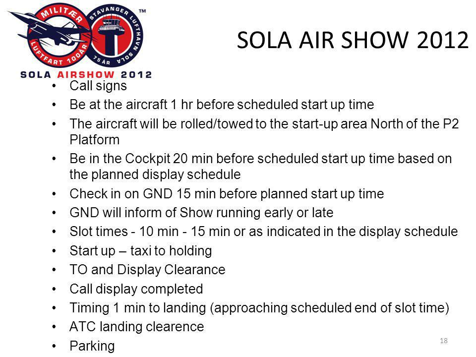SOLA AIR SHOW 2012 18 •Call signs •Be at the aircraft 1 hr before scheduled start up time •The aircraft will be rolled/towed to the start-up area Nort