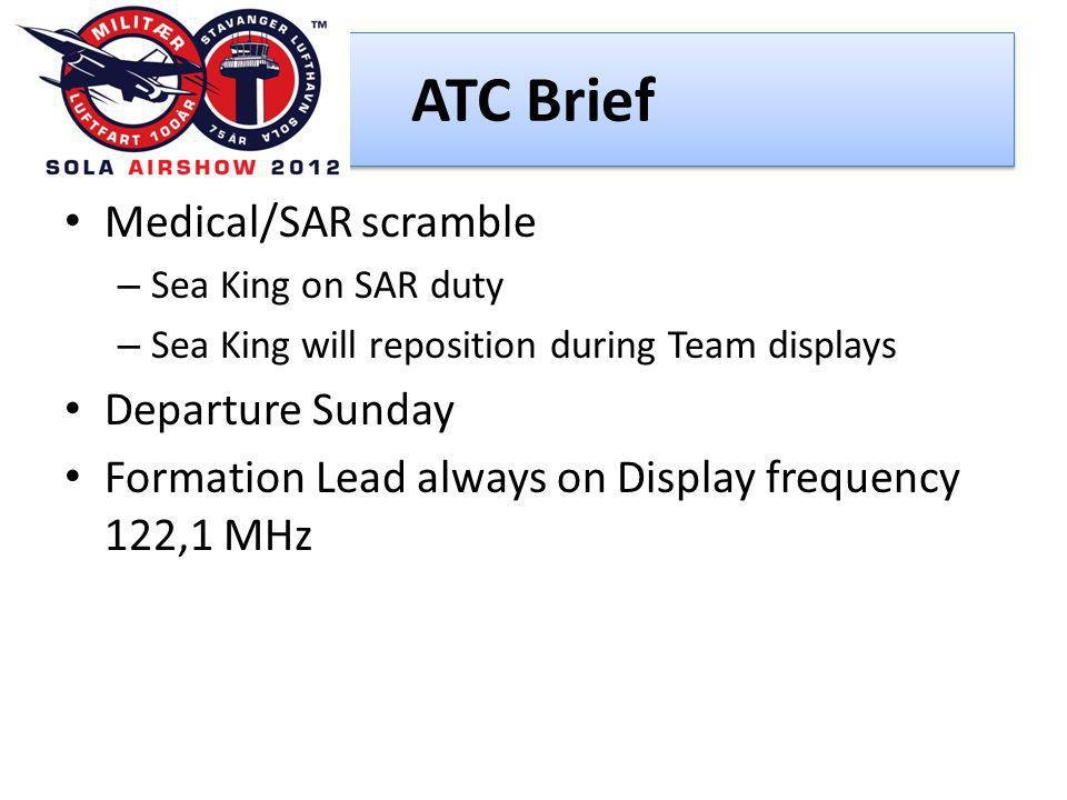 ATC Brief • Medical/SAR scramble – Sea King on SAR duty – Sea King will reposition during Team displays • Departure Sunday • Formation Lead always on