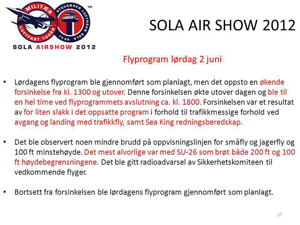 SOLA AIR SHOW 2012 37 Flyprogram lørdag 2 juni • Lørdagens flyprogram ble gjennomført som planlagt, men det oppsto en økende forsinkelse fra kl.